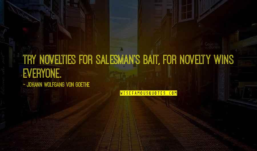 Salesman Quotes By Johann Wolfgang Von Goethe: Try novelties for salesman's bait, For novelty wins