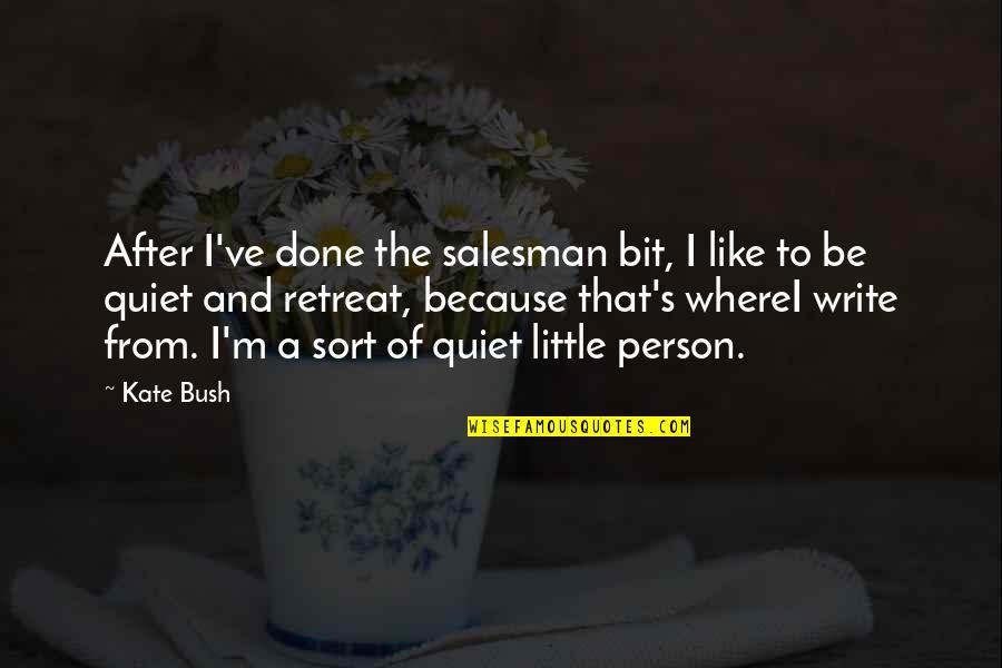 Salesman Quotes By Kate Bush: After I've done the salesman bit, I like