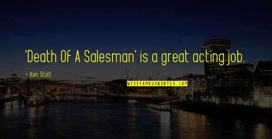 Salesman Quotes By Ken Stott: 'Death Of A Salesman' is a great acting