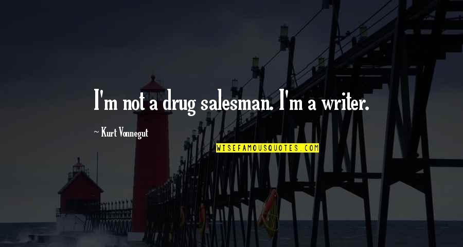 Salesman Quotes By Kurt Vonnegut: I'm not a drug salesman. I'm a writer.