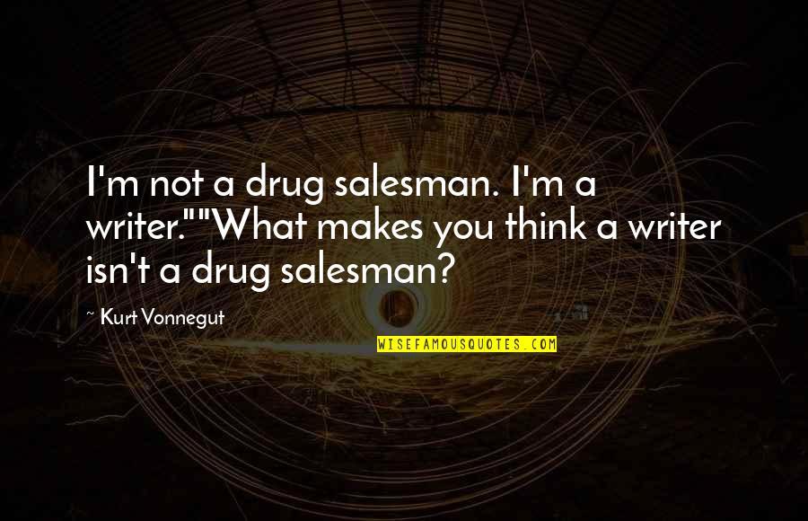 "Salesman Quotes By Kurt Vonnegut: I'm not a drug salesman. I'm a writer.""""What"