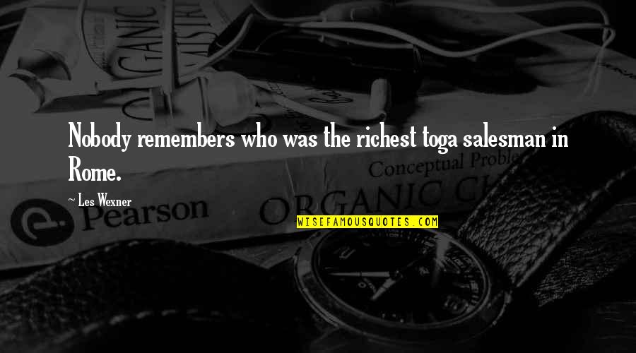 Salesman Quotes By Les Wexner: Nobody remembers who was the richest toga salesman