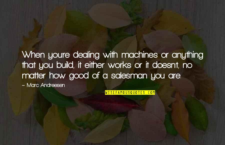 Salesman Quotes By Marc Andreesen: When you're dealing with machines or anything that