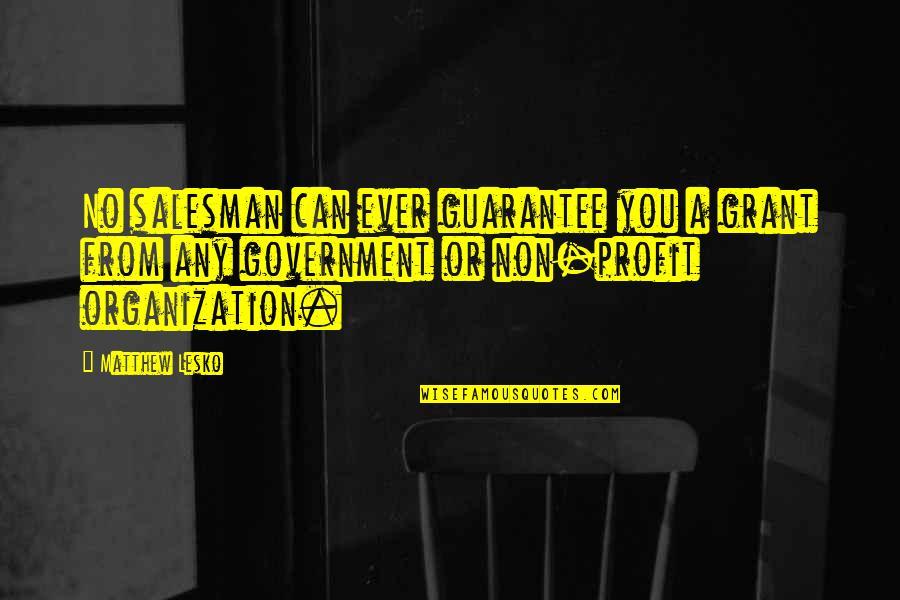 Salesman Quotes By Matthew Lesko: No salesman can ever guarantee you a grant