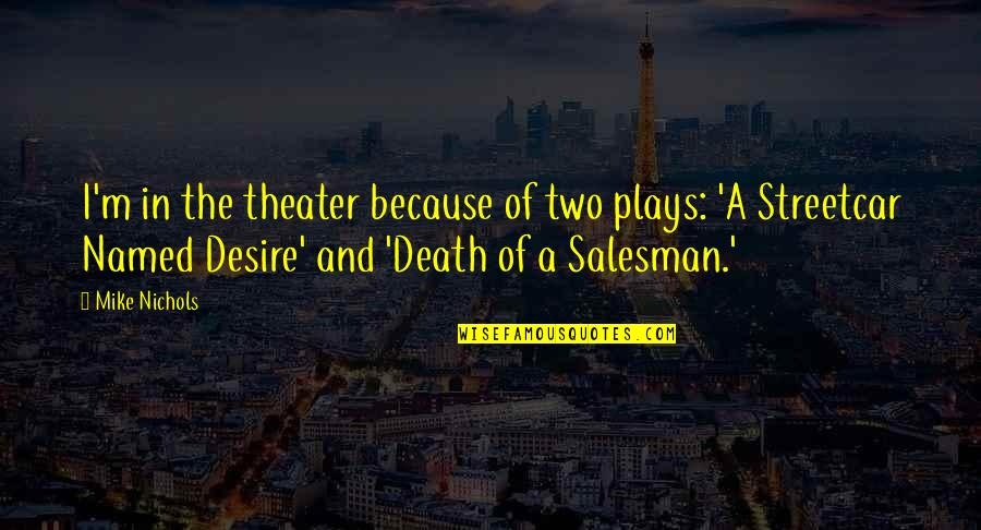 Salesman Quotes By Mike Nichols: I'm in the theater because of two plays: