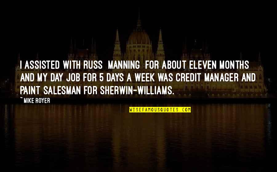 Salesman Quotes By Mike Royer: I assisted with Russ [Manning] for about eleven