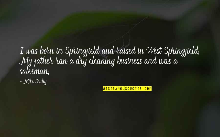 Salesman Quotes By Mike Scully: I was born in Springfield and raised in