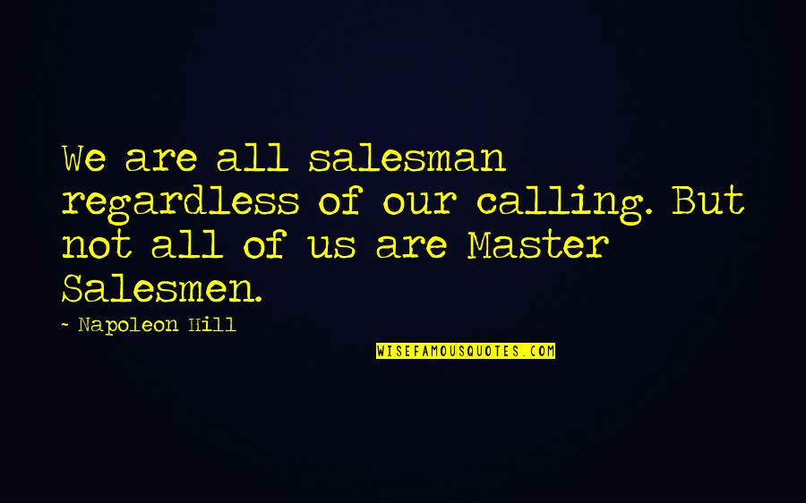 Salesman Quotes By Napoleon Hill: We are all salesman regardless of our calling.