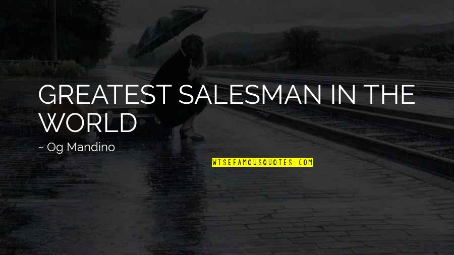 Salesman Quotes By Og Mandino: GREATEST SALESMAN IN THE WORLD