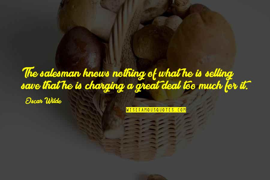 Salesman Quotes By Oscar Wilde: The salesman knows nothing of what he is