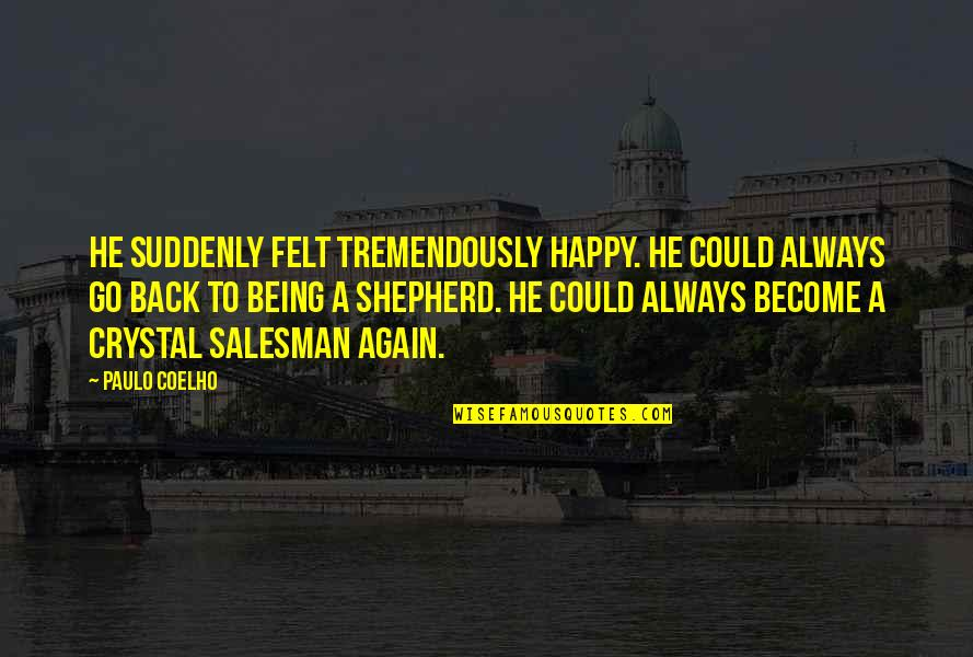 Salesman Quotes By Paulo Coelho: He suddenly felt tremendously happy. He could always