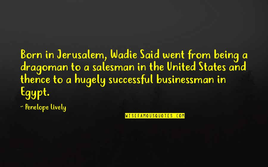 Salesman Quotes By Penelope Lively: Born in Jerusalem, Wadie Said went from being