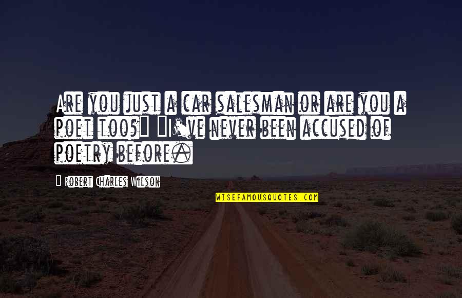 Salesman Quotes By Robert Charles Wilson: Are you just a car salesman or are