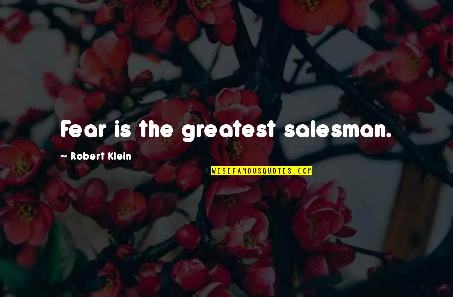 Salesman Quotes By Robert Klein: Fear is the greatest salesman.