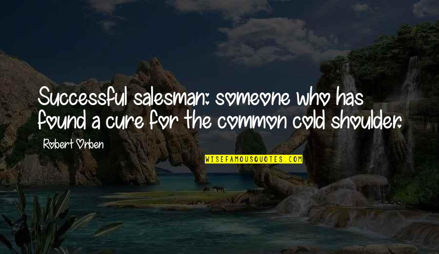 Salesman Quotes By Robert Orben: Successful salesman: someone who has found a cure