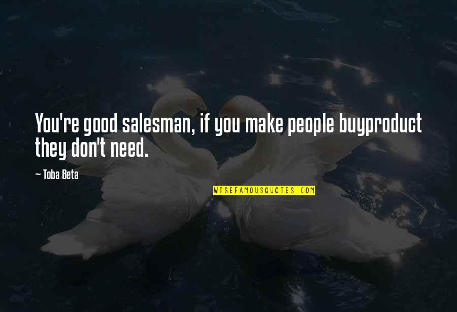 Salesman Quotes By Toba Beta: You're good salesman, if you make people buyproduct