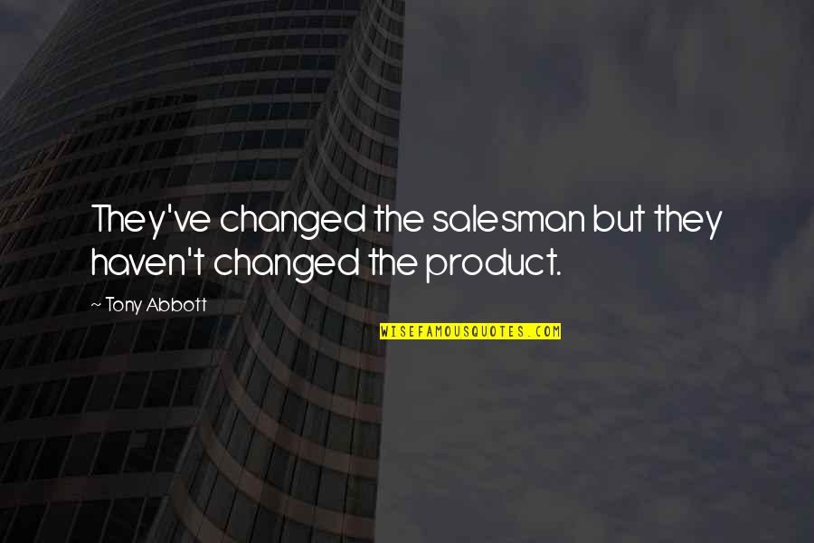 Salesman Quotes By Tony Abbott: They've changed the salesman but they haven't changed