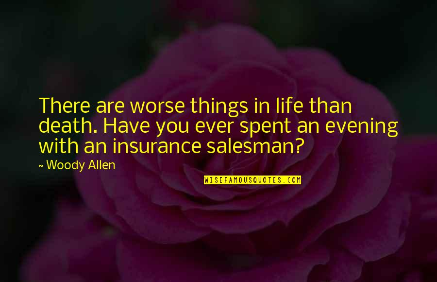 Salesman Quotes By Woody Allen: There are worse things in life than death.