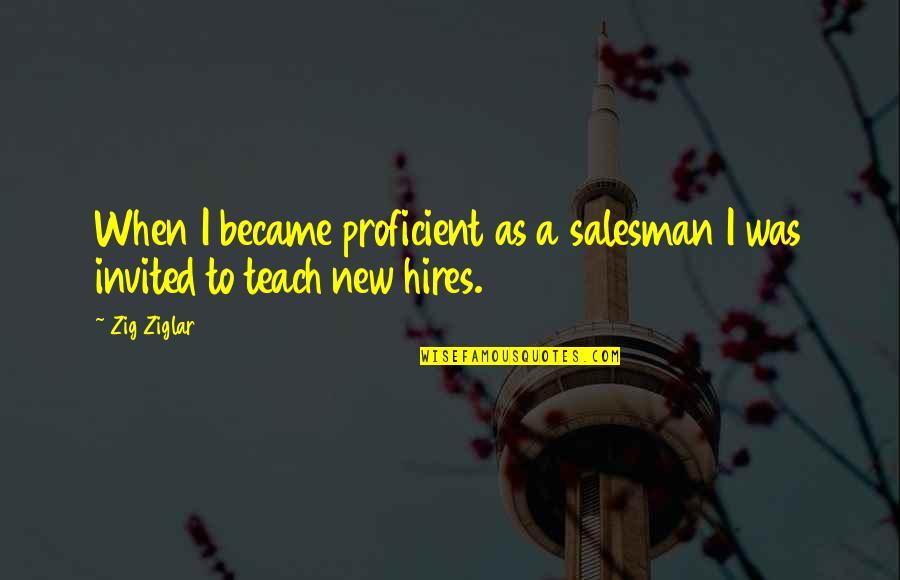 Salesman Quotes By Zig Ziglar: When I became proficient as a salesman I