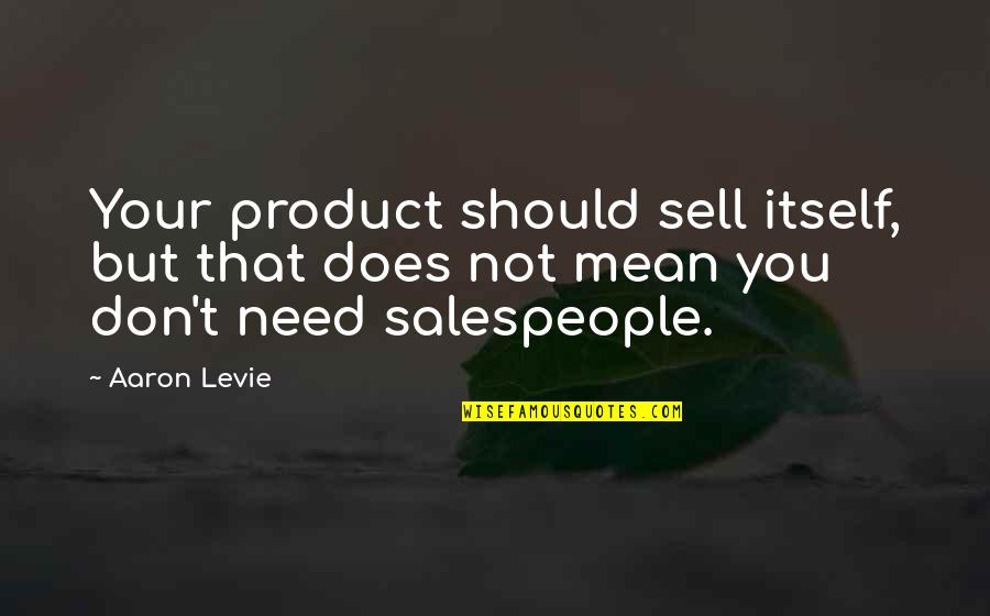 Salespeople Quotes By Aaron Levie: Your product should sell itself, but that does