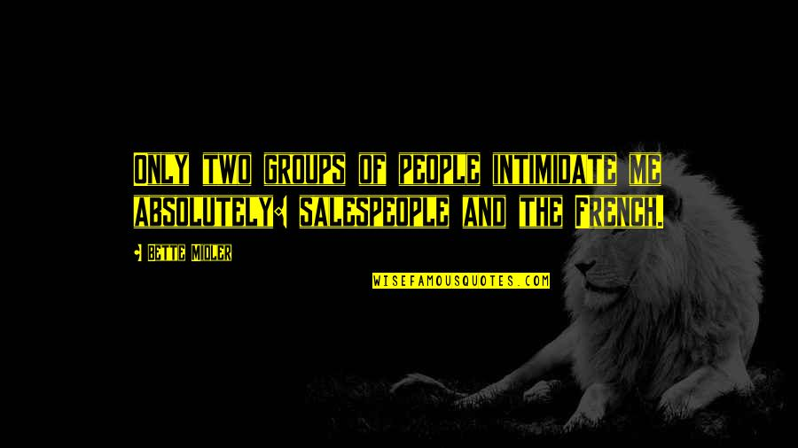 Salespeople Quotes By Bette Midler: Only two groups of people intimidate me absolutely: