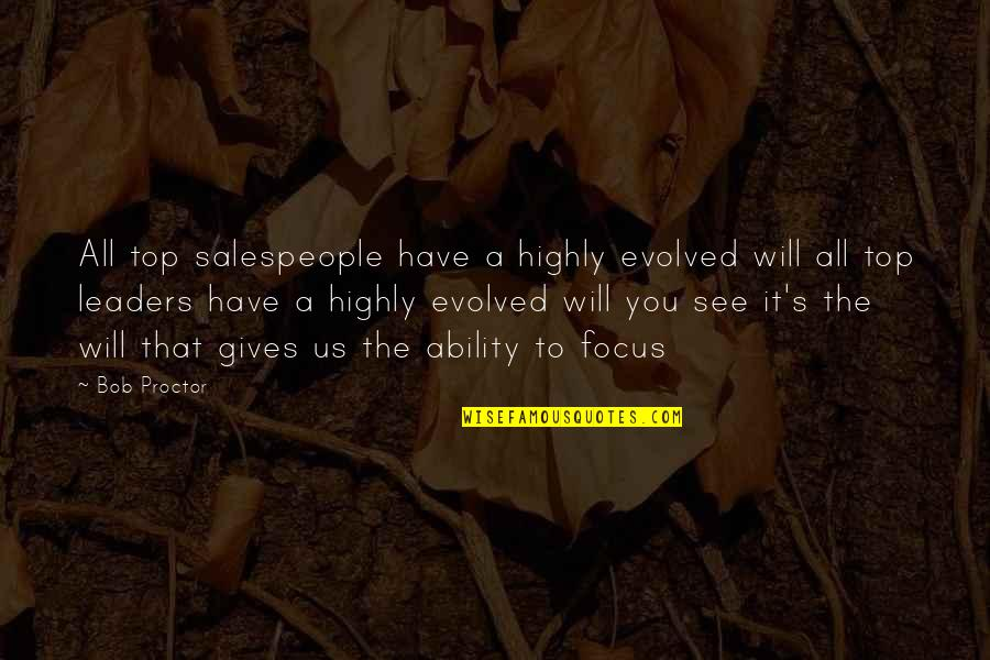 Salespeople Quotes By Bob Proctor: All top salespeople have a highly evolved will