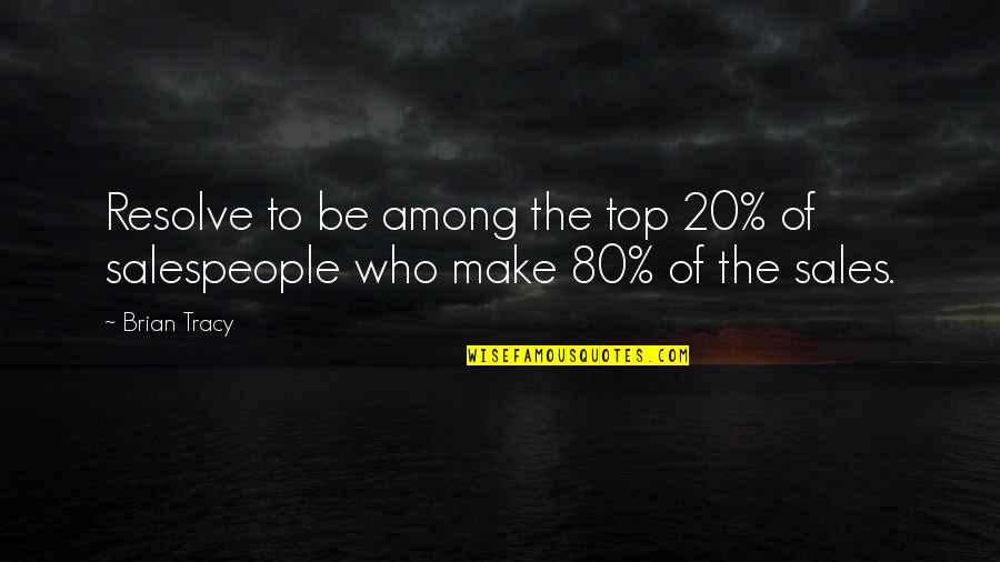 Salespeople Quotes By Brian Tracy: Resolve to be among the top 20% of
