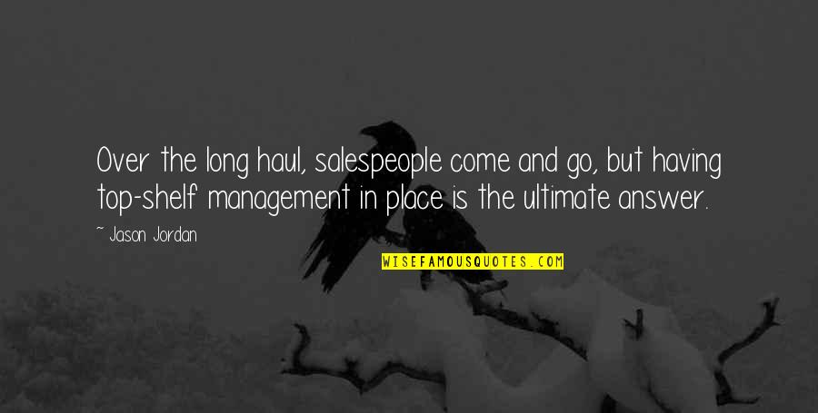 Salespeople Quotes By Jason Jordan: Over the long haul, salespeople come and go,
