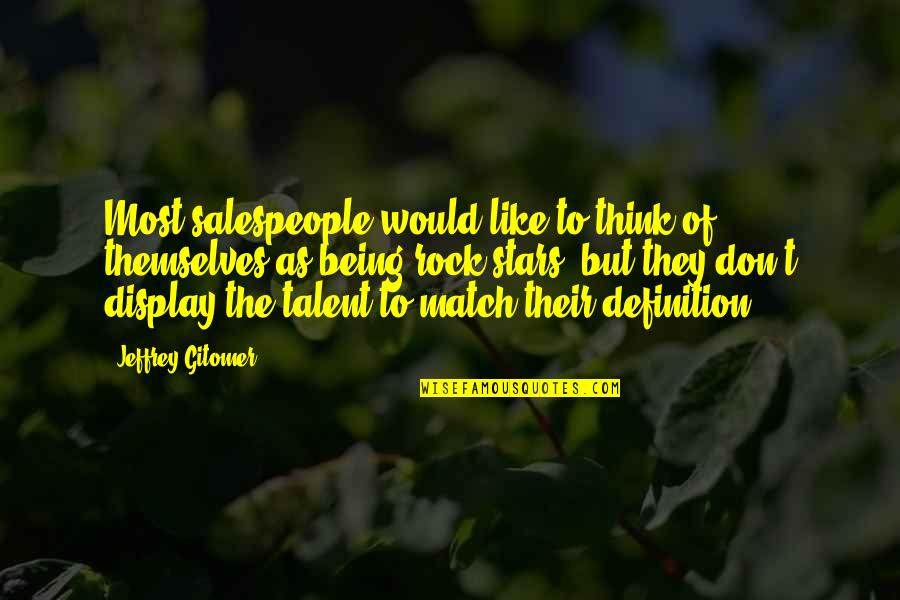 Salespeople Quotes By Jeffrey Gitomer: Most salespeople would like to think of themselves