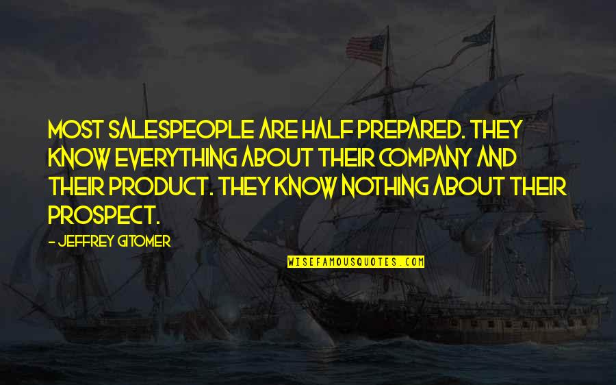 Salespeople Quotes By Jeffrey Gitomer: Most salespeople are half prepared. They know everything
