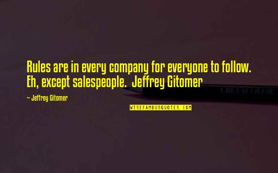 Salespeople Quotes By Jeffrey Gitomer: Rules are in every company for everyone to