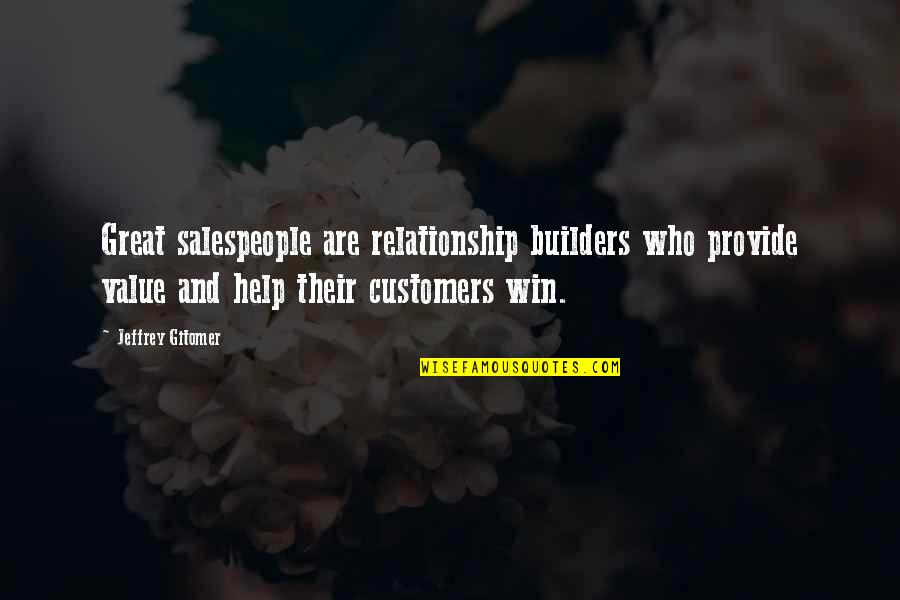 Salespeople Quotes By Jeffrey Gitomer: Great salespeople are relationship builders who provide value