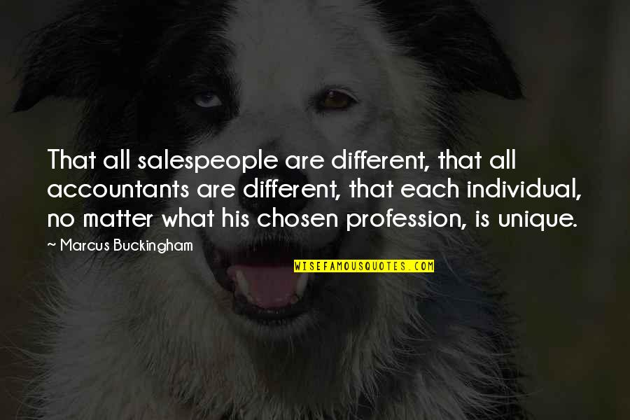 Salespeople Quotes By Marcus Buckingham: That all salespeople are different, that all accountants