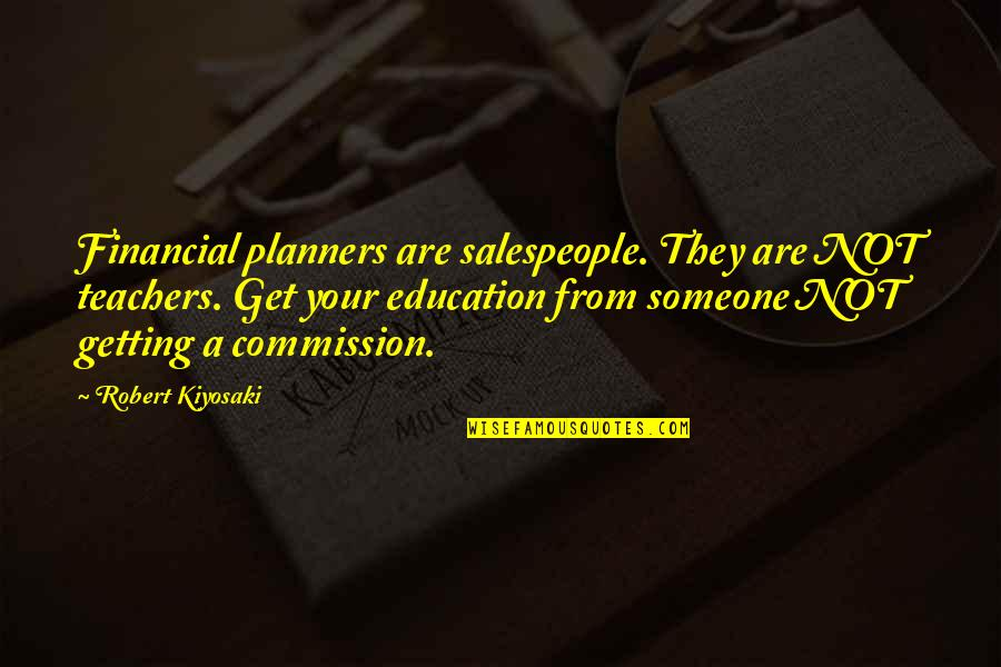 Salespeople Quotes By Robert Kiyosaki: Financial planners are salespeople. They are NOT teachers.