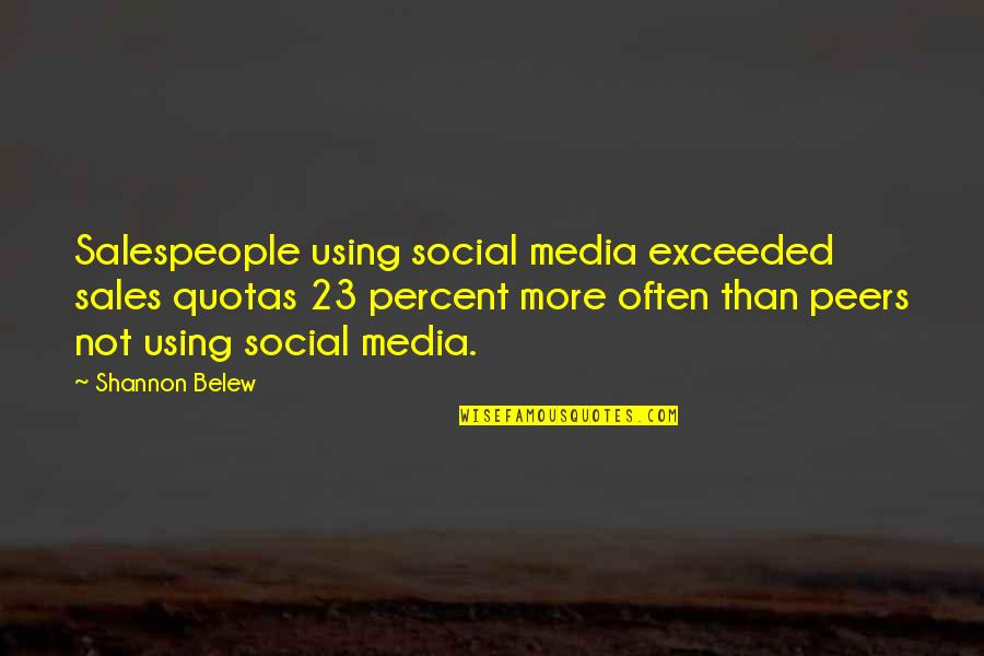Salespeople Quotes By Shannon Belew: Salespeople using social media exceeded sales quotas 23