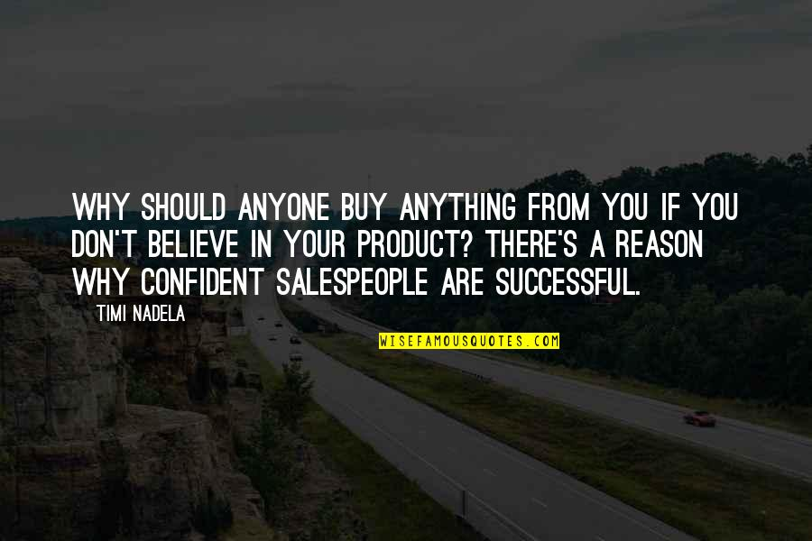 Salespeople Quotes By Timi Nadela: Why should anyone buy anything from you if
