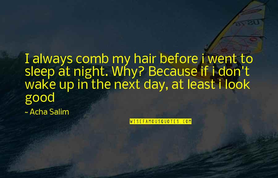 Salim Quotes By Acha Salim: I always comb my hair before i went