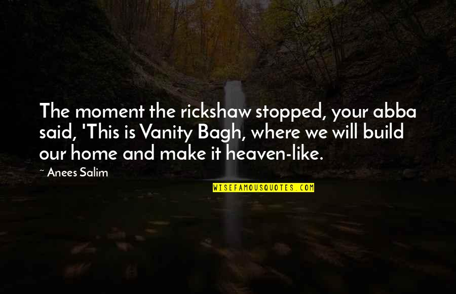 Salim Quotes By Anees Salim: The moment the rickshaw stopped, your abba said,