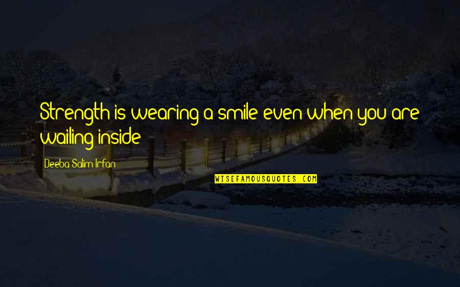 Salim Quotes By Deeba Salim Irfan: Strength is wearing a smile even when you