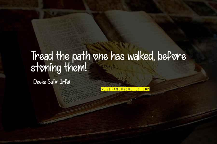 Salim Quotes By Deeba Salim Irfan: Tread the path one has walked, before stoning