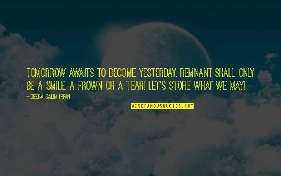 Salim Quotes By Deeba Salim Irfan: Tomorrow awaits to become yesterday. Remnant shall only