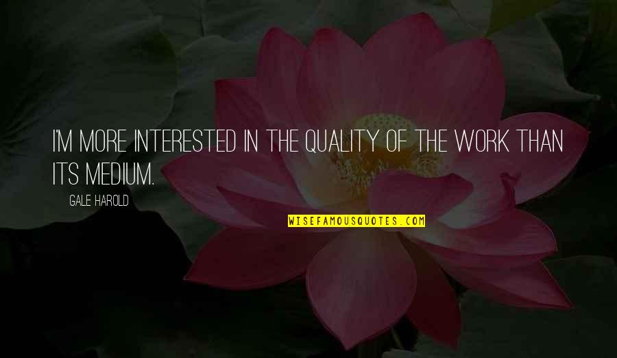 Salim Quotes By Gale Harold: I'm more interested in the quality of the