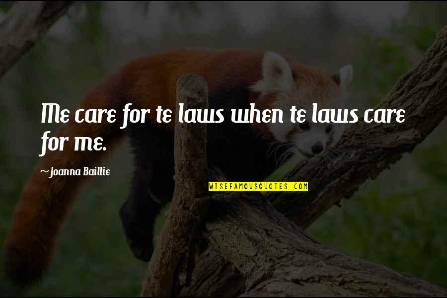 Salim Quotes By Joanna Baillie: Me care for te laws when te laws