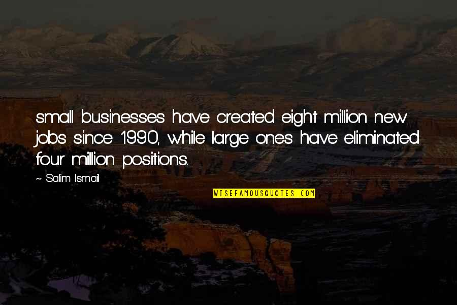 Salim Quotes By Salim Ismail: small businesses have created eight million new jobs