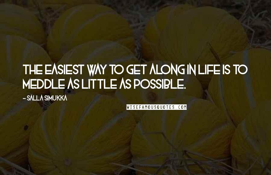 Salla Simukka quotes: The easiest way to get along in life is to meddle as little as possible.