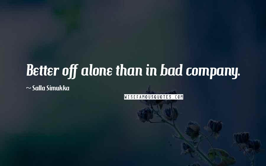 Salla Simukka quotes: Better off alone than in bad company.