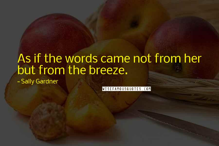 Sally Gardner quotes: As if the words came not from her but from the breeze.