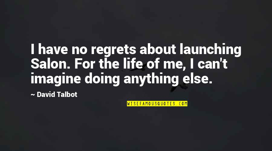 Salon Quotes By David Talbot: I have no regrets about launching Salon. For