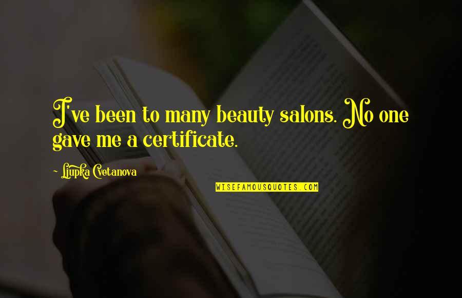 Salon Quotes By Ljupka Cvetanova: I've been to many beauty salons. No one
