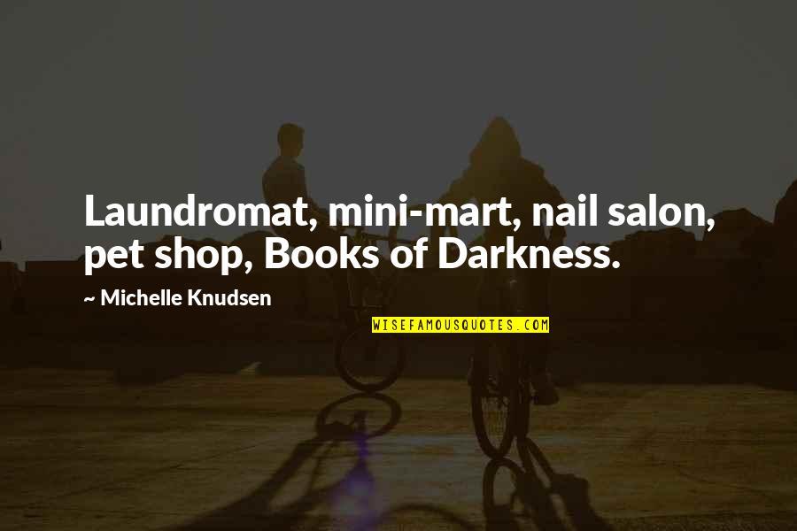 Salon Quotes By Michelle Knudsen: Laundromat, mini-mart, nail salon, pet shop, Books of